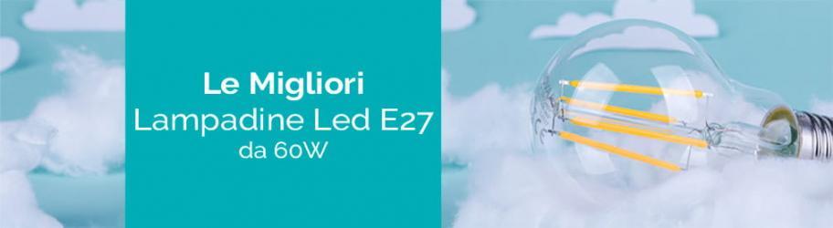 Migliori lampadine led e27 da 60w equivalenti